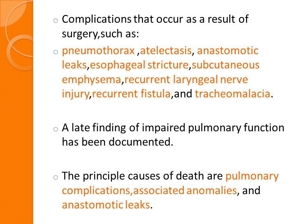 o Complications that occur as a result of surgery,such as: o pneumothorax,atelectasis, anastomotic leaks,esophageal stricture,subcutaneous emphysema,r