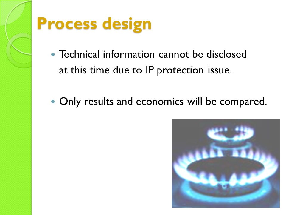 Process design Technical information cannot be disclosed at this time due to IP protection issue.