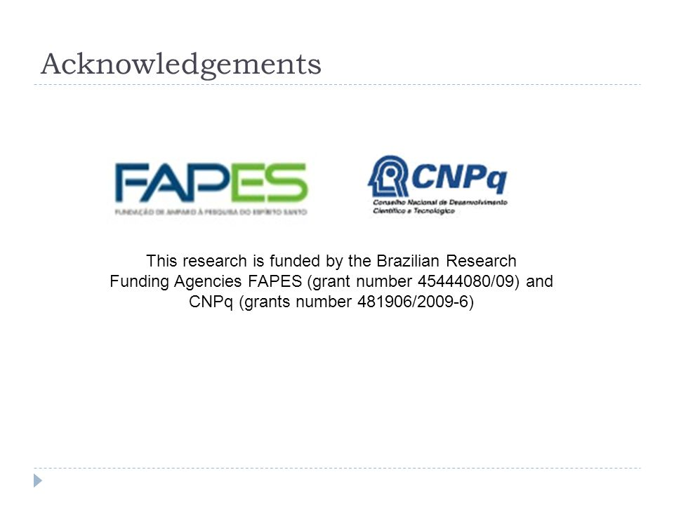 Acknowledgements This research is funded by the Brazilian Research Funding Agencies FAPES (grant number 45444080/09) and CNPq (grants number 481906/2009-6)
