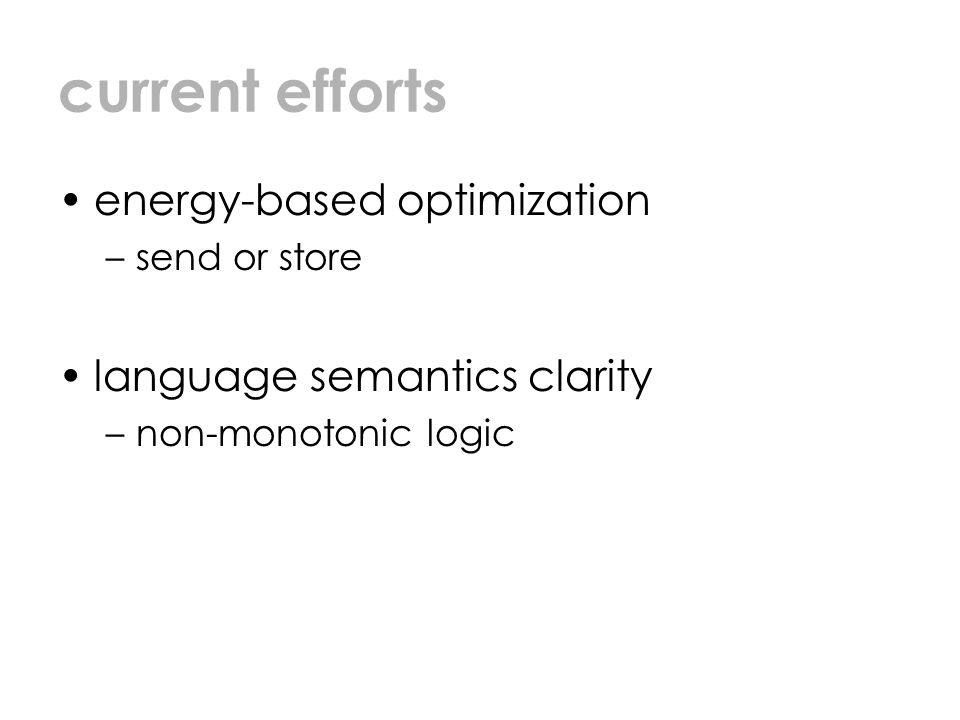 current efforts energy-based optimization –send or store language semantics clarity –non-monotonic logic