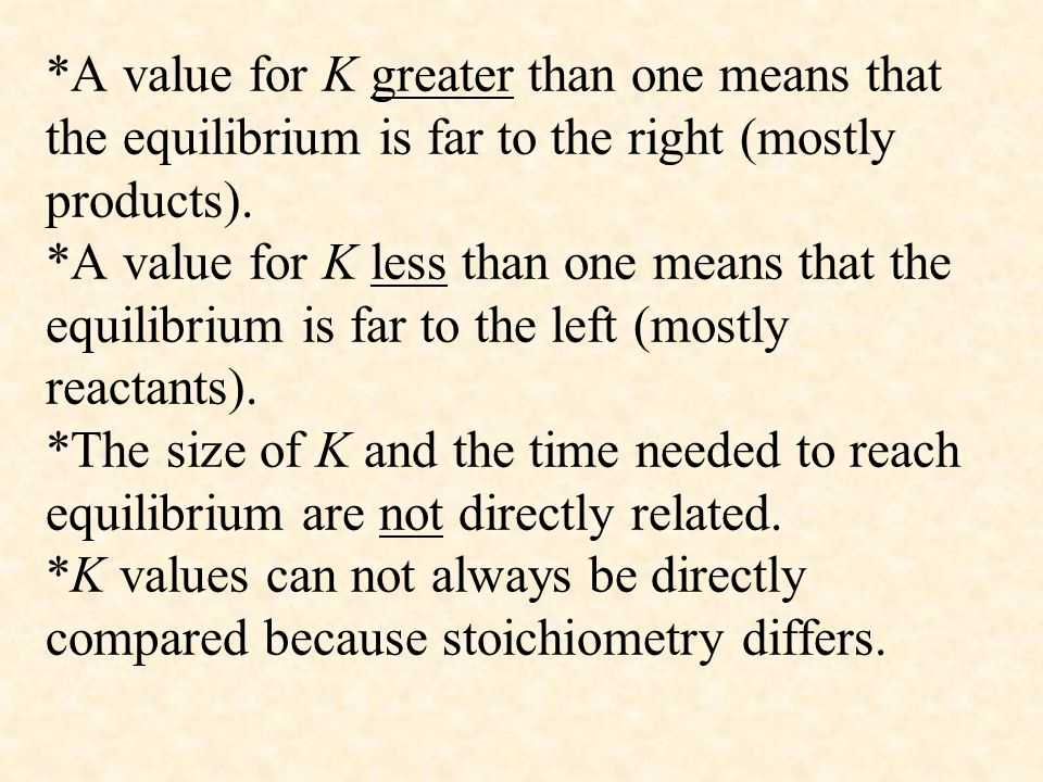 *A value for K greater than one means that the equilibrium is far to the right (mostly products).