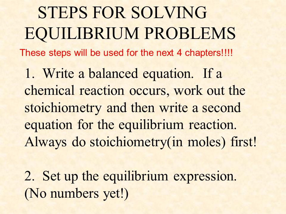 STEPS FOR SOLVING EQUILIBRIUM PROBLEMS 1. Write a balanced equation.