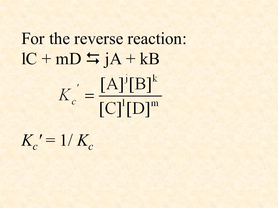 For the reverse reaction: lC + mD  jA + kB K c = 1/ K c