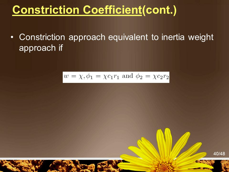 40/48 Constriction Coefficient(cont.) Constriction approach equivalent to inertia weight approach if