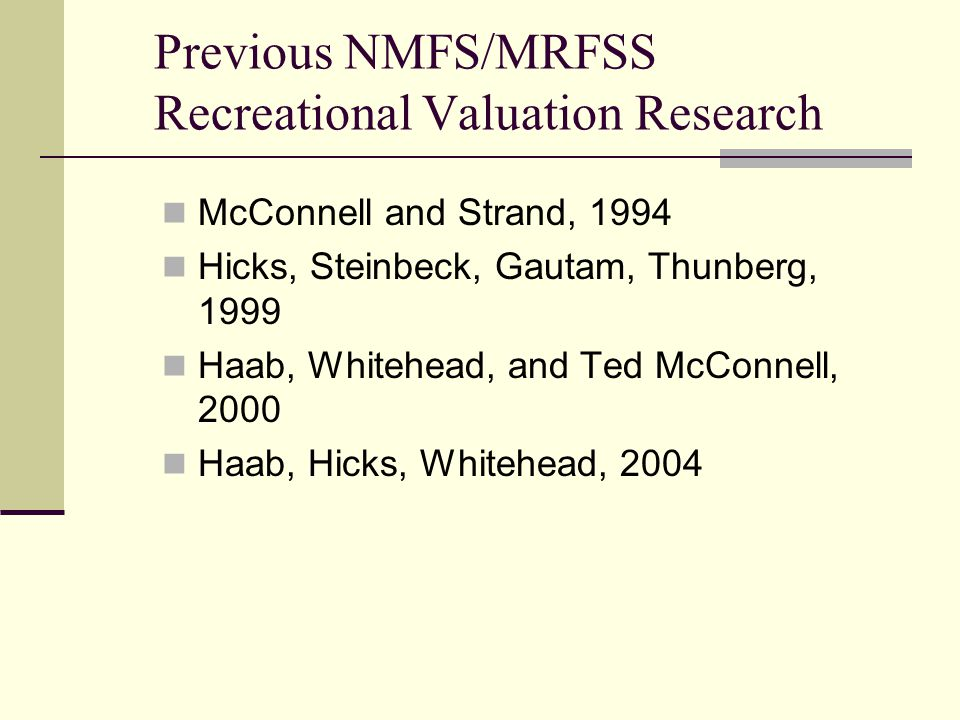 Previous NMFS/MRFSS Recreational Valuation Research McConnell and Strand, 1994 Hicks, Steinbeck, Gautam, Thunberg, 1999 Haab, Whitehead, and Ted McConnell, 2000 Haab, Hicks, Whitehead, 2004