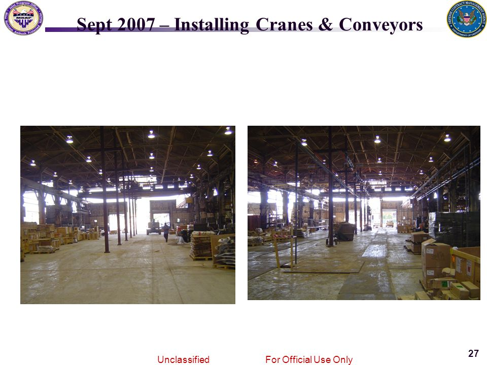 27 Joint MRAPVehicle Program Unclassified For Official Use Only Sept 2007 – Installing Cranes & Conveyors