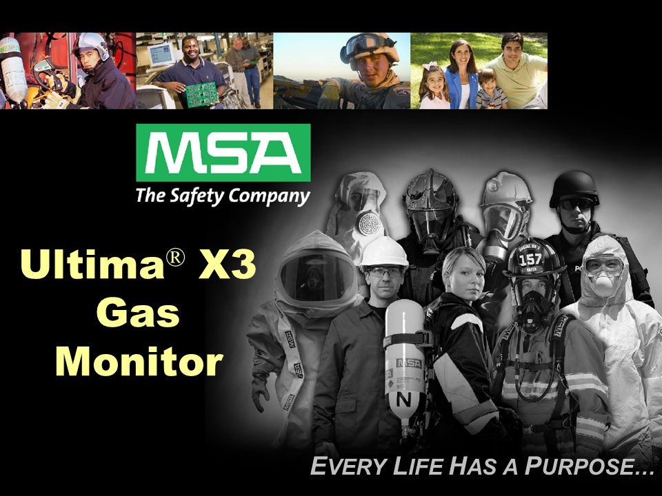 E VERY L IFE H AS A P URPOSE… Ultima ® X3 Gas Monitor