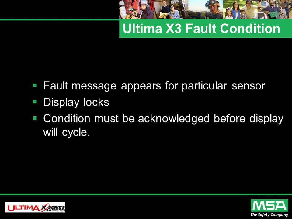 Ultima X3 Fault Condition  Fault message appears for particular sensor  Display locks  Condition must be acknowledged before display will cycle.