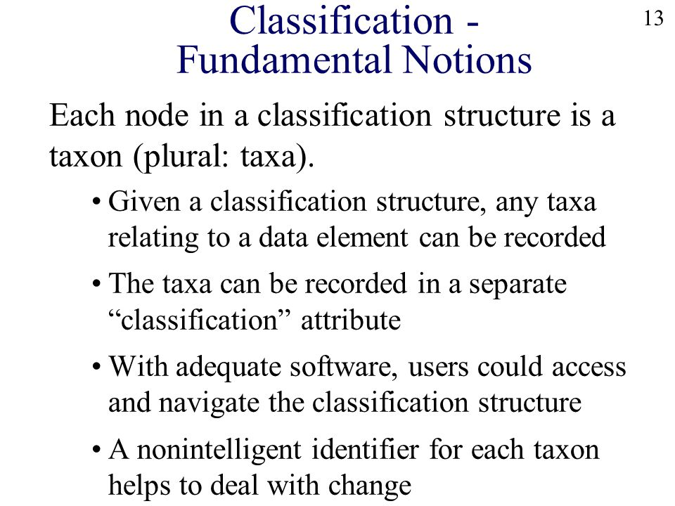 13 Each node in a classification structure is a taxon (plural: taxa).