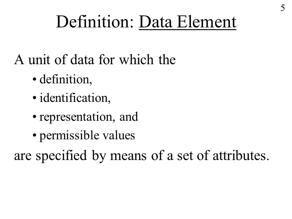 16 Categories of Basic Attributes Identification of a data element Definition of a data element Relations among data elements Representation of data element values Administrative: management and control