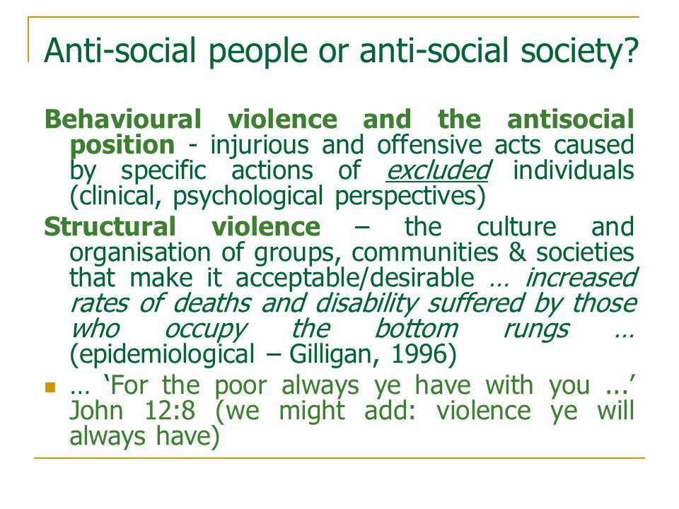 Anti-social people or anti-social society? Behavioural violence and the antisocial position - injurious and offensive acts caused by specific actions