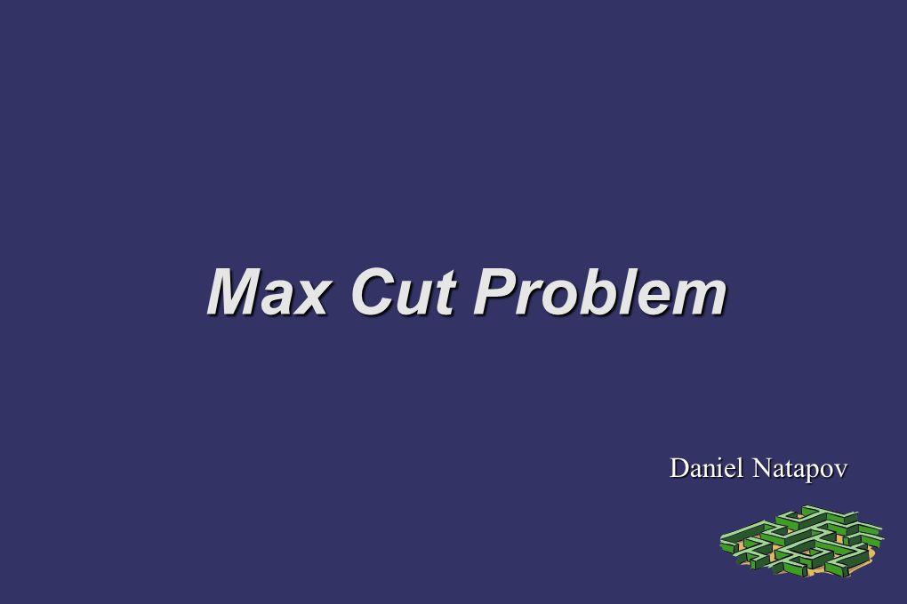 Max Cut Problem Daniel Natapov Daniel Natapov