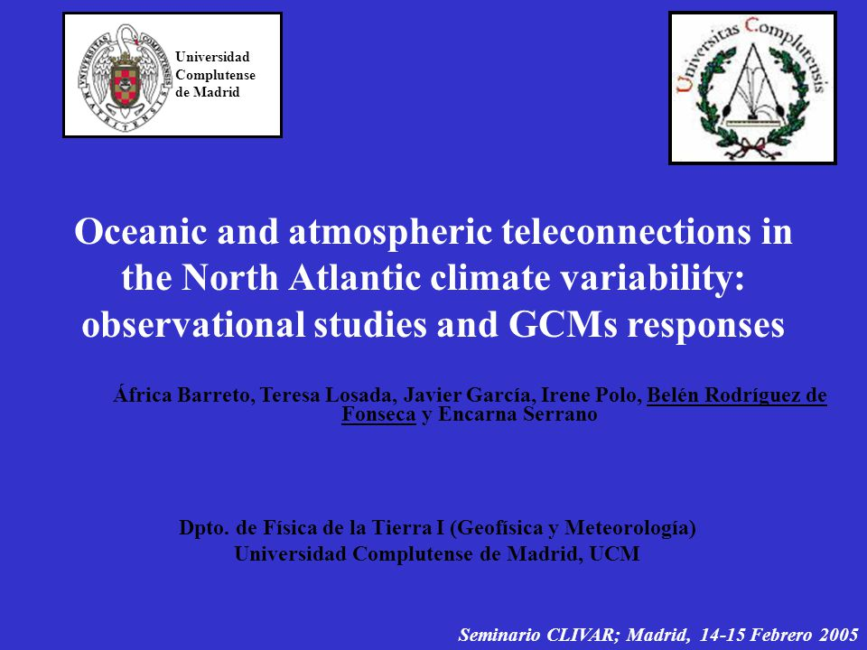 Oceanic and atmospheric teleconnections in the North Atlantic climate variability: observational studies and GCMs responses Dpto.
