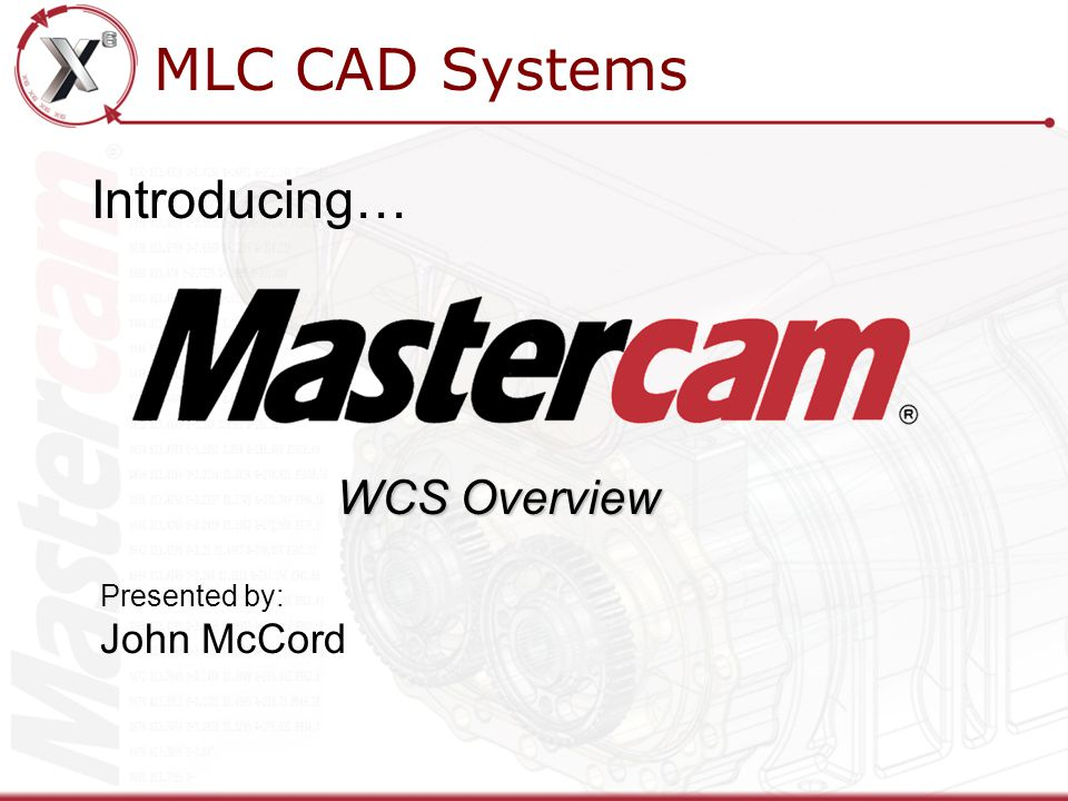MLC CAD Systems Introducing… Presented by: John McCord WCS Overview
