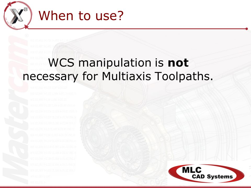 WCS manipulation is not necessary for Multiaxis Toolpaths. When to use?