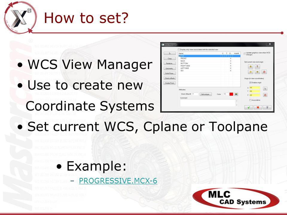 WCS View Manager Use to create new Coordinate Systems Set current WCS, Cplane or Toolpane How to set.
