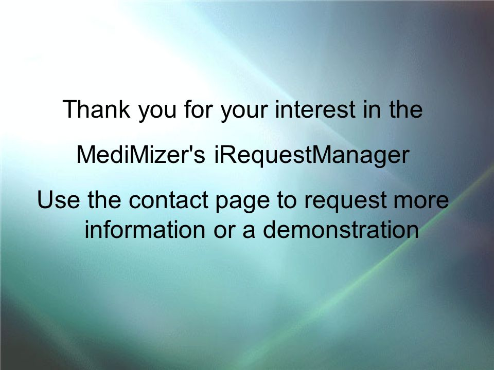 Thank you for your interest in the MediMizer s iRequestManager Use the contact page to request more information or a demonstration