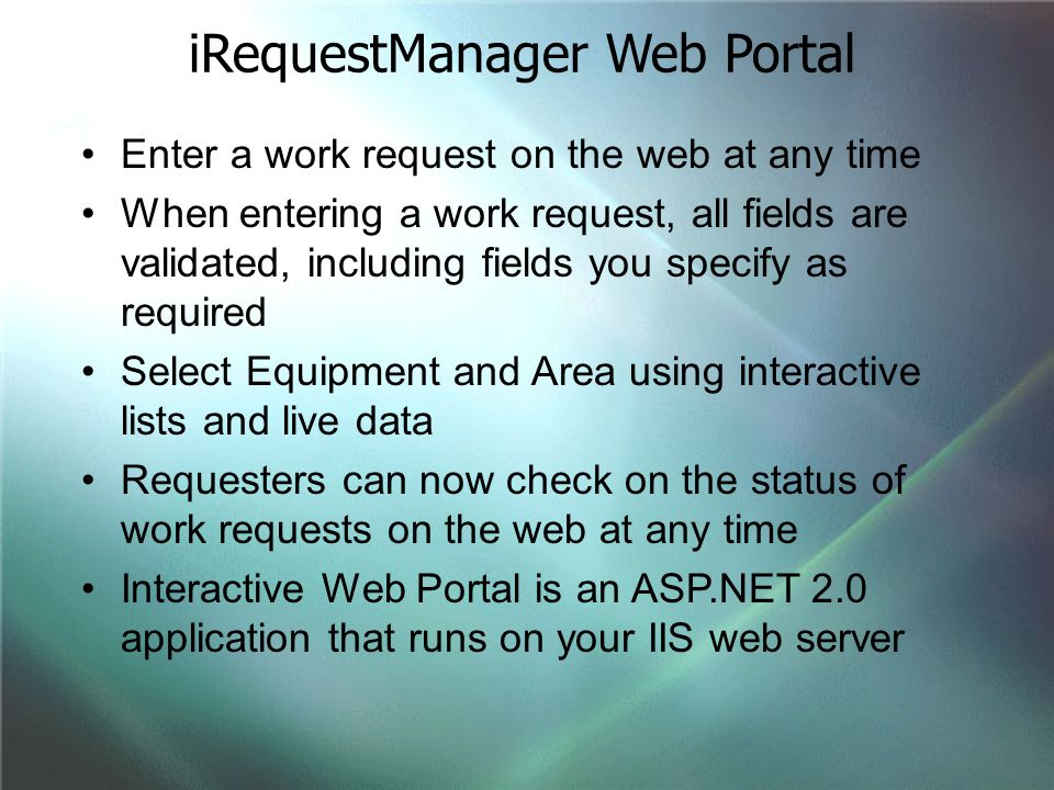 Enter a work request on the web at any time When entering a work request, all fields are validated, including fields you specify as required Select Eq