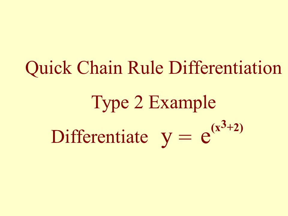 Quick Chain Rule Differentiation Type 2 Example Differentiate y = e (x 3 +2)