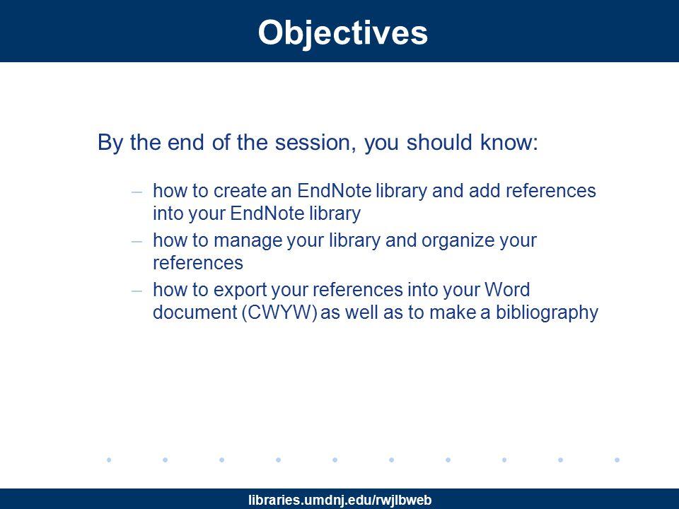 libraries.umdnj.edu/rwjlbweb What Is EndNote.
