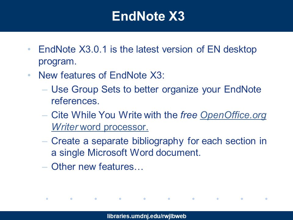 libraries.umdnj.edu/rwjlbweb Comparison between EN & EN Web More info on comparison can be found at http://www.adeptscience.co.uk/products/refman/endnote/chart.html http://www.adeptscience.co.uk/products/refman/endnote/chart.html