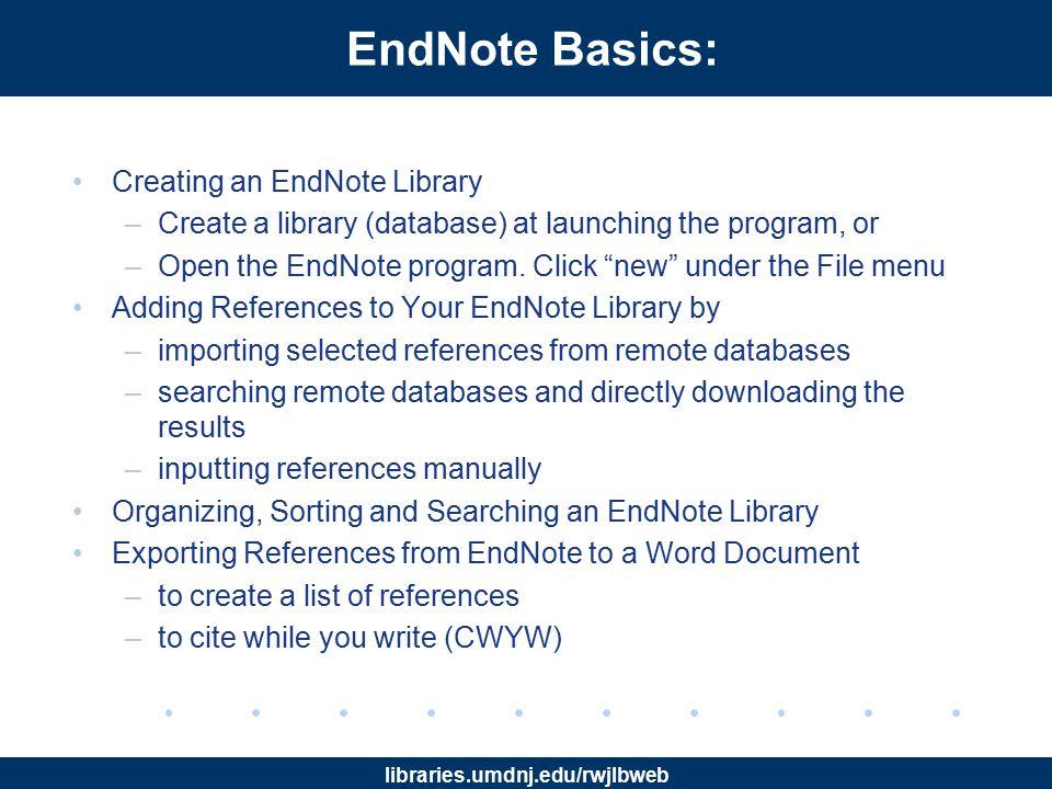 libraries.umdnj.edu/rwjlbweb Getting Started with EndNote Web – Cont'd Login to: www.myendnoteweb.comwww.myendnoteweb.com