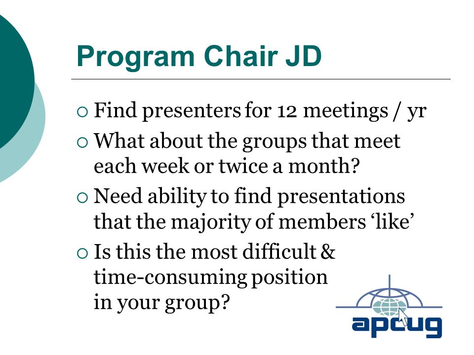 Program Chair JD  Find presenters for 12 meetings / yr  What about the groups that meet each week or twice a month.