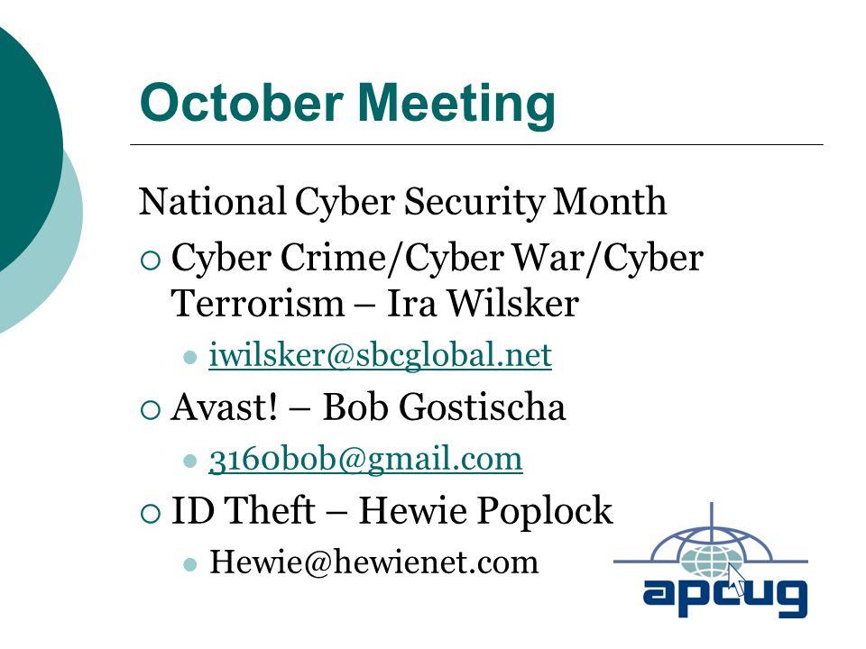 October Meeting National Cyber Security Month  Cyber Crime/Cyber War/Cyber Terrorism – Ira Wilsker iwilsker@sbcglobal.net  Avast! – Bob Gostischa 31