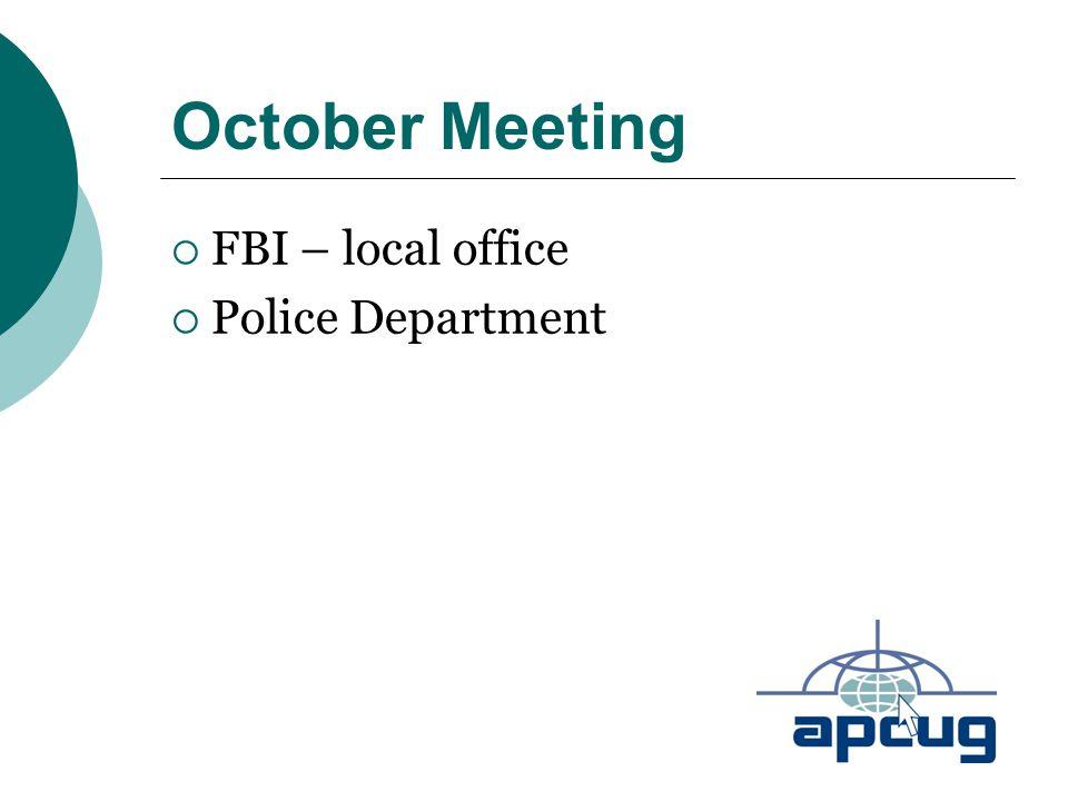 October Meeting  FBI – local office  Police Department