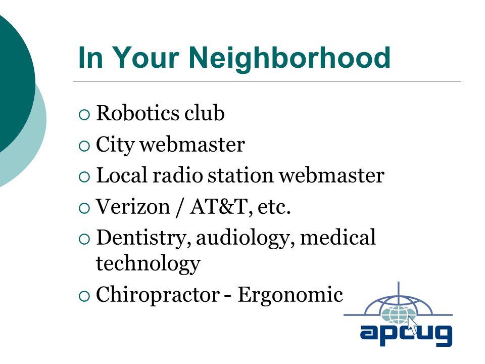 In Your Neighborhood  Robotics club  City webmaster  Local radio station webmaster  Verizon / AT&T, etc.  Dentistry, audiology, medical technolog