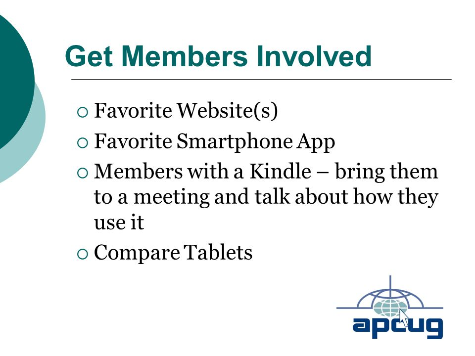 Get Members Involved  Favorite Website(s)  Favorite Smartphone App  Members with a Kindle – bring them to a meeting and talk about how they use it