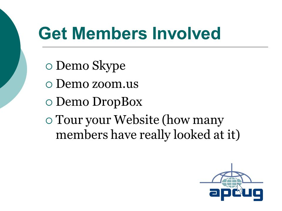 Get Members Involved  Demo Skype  Demo zoom.us  Demo DropBox  Tour your Website (how many members have really looked at it)