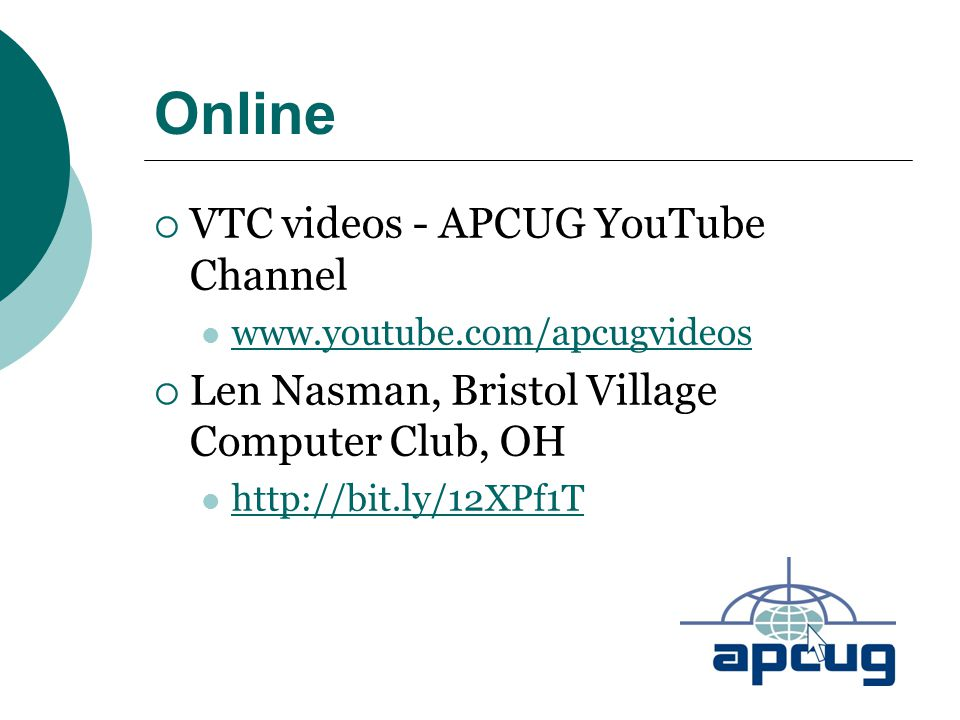 Online  VTC videos - APCUG YouTube Channel www.youtube.com/apcugvideos  Len Nasman, Bristol Village Computer Club, OH http://bit.ly/12XPf1T