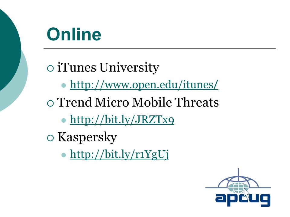 Online  iTunes University http://www.open.edu/itunes / http://www.open.edu/itunes /  Trend Micro Mobile Threats http://bit.ly/JRZTx9  Kaspersky htt