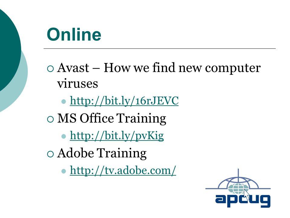 Online  Avast – How we find new computer viruses http://bit.ly/16rJEVC  MS Office Training http://bit.ly/pvKig  Adobe Training http://tv.adobe.com/