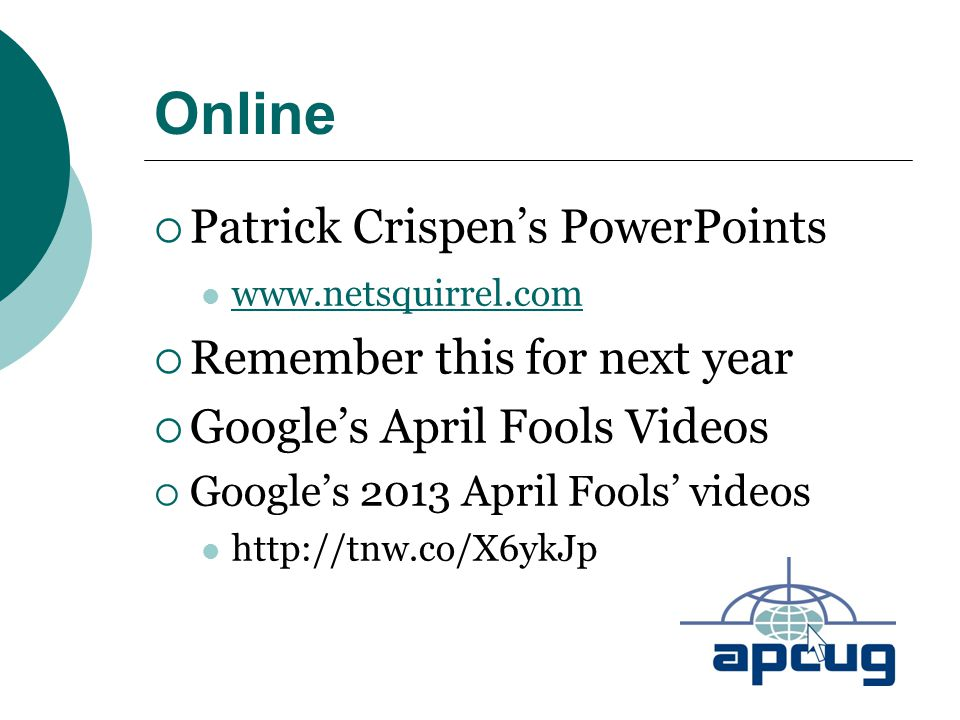 Online  Patrick Crispen's PowerPoints www.netsquirrel.com  Remember this for next year  Google's April Fools Videos  Google's 2013 April Fools' vi