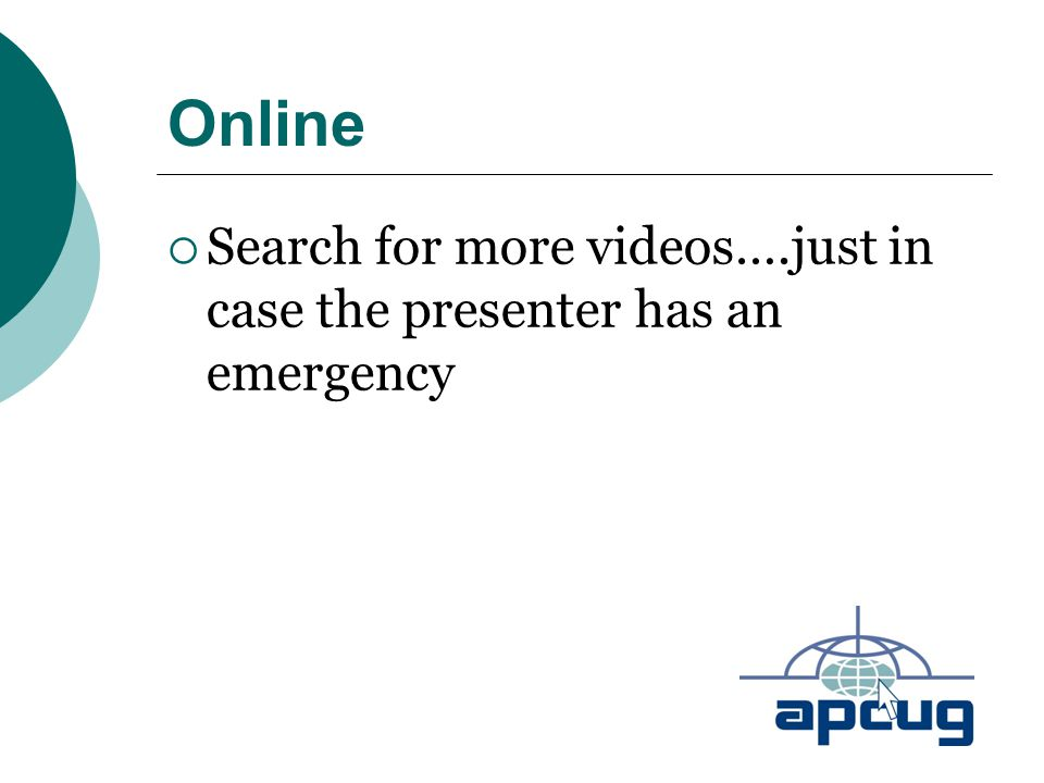 Online  Search for more videos….just in case the presenter has an emergency