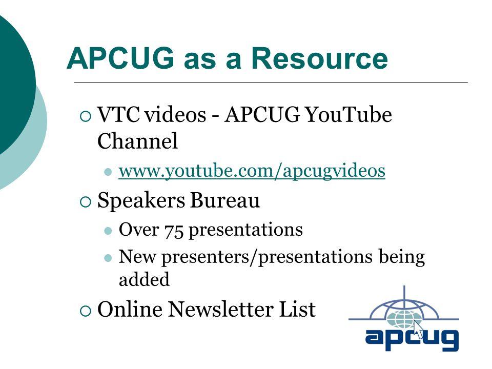 APCUG as a Resource  VTC videos - APCUG YouTube Channel www.youtube.com/apcugvideos  Speakers Bureau Over 75 presentations New presenters/presentati
