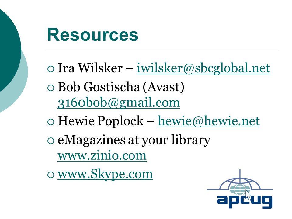 Resources  Ira Wilsker – iwilsker@sbcglobal.netiwilsker@sbcglobal.net  Bob Gostischa (Avast) 3160bob@gmail.com 3160bob@gmail.com  Hewie Poplock – h
