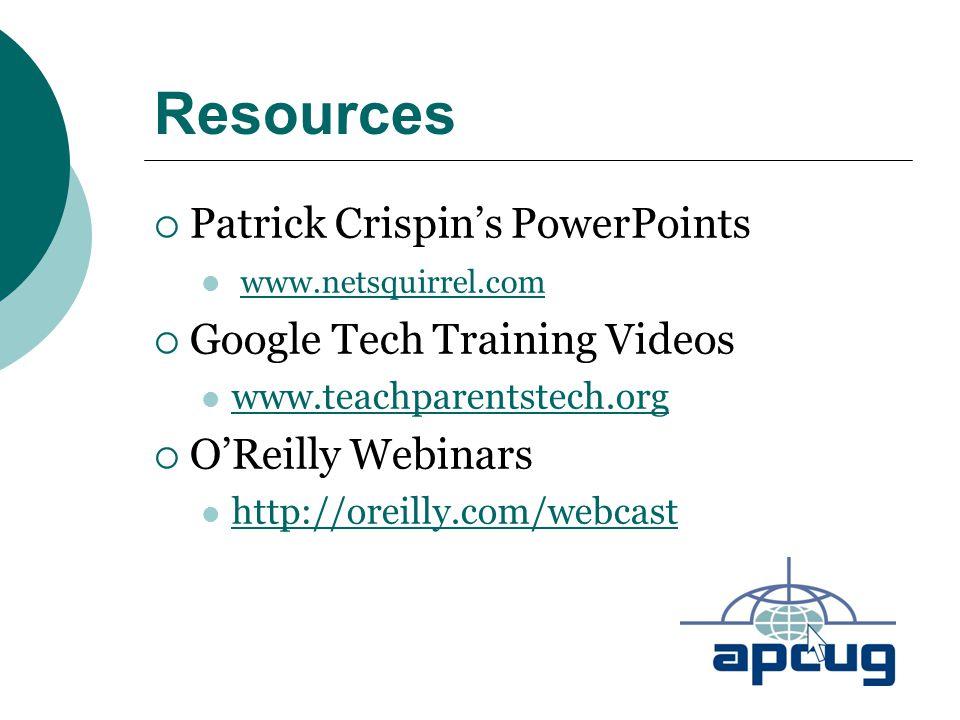 Resources  Patrick Crispin's PowerPoints www.netsquirrel.com  Google Tech Training Videos www.teachparentstech.org  O'Reilly Webinars http://oreill