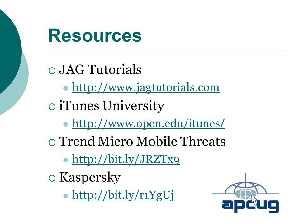 Resources  JAG Tutorials http://www.jagtutorials.com  iTunes University http://www.open.edu/itunes / http://www.open.edu/itunes /  Trend Micro Mobi