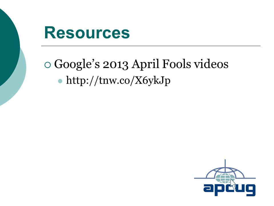 Resources  Google's 2013 April Fools videos http://tnw.co/X6ykJp
