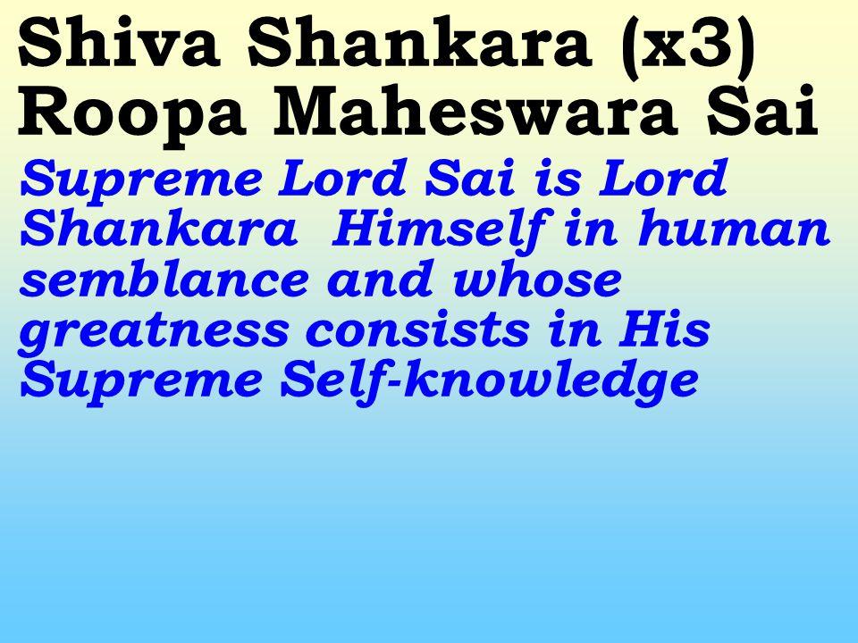 Shiva Shankara (x3) Sai Worship the auspicious Lord Shiva Sai, bestower of happiness and prosperity (Shankara)!