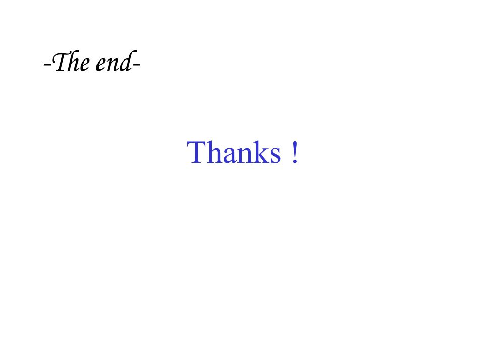 -The end- Thanks !