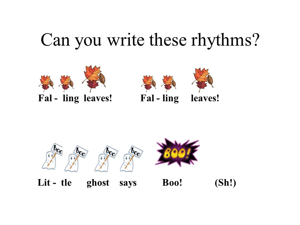 Can you write these rhythms? Fal - ling leaves! Lit - tle ghost says Boo! (Sh!)