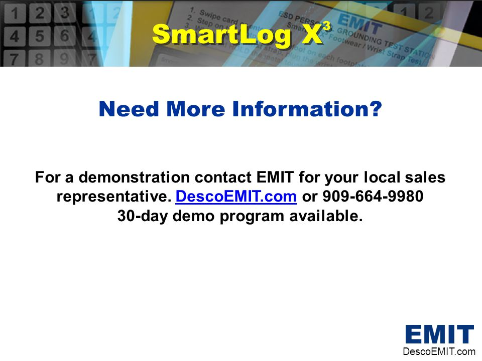 SmartLog X 3 Need More Information? For a demonstration contact EMIT for your local sales representative. DescoEMIT.com or 909-664-9980DescoEMIT.com 3