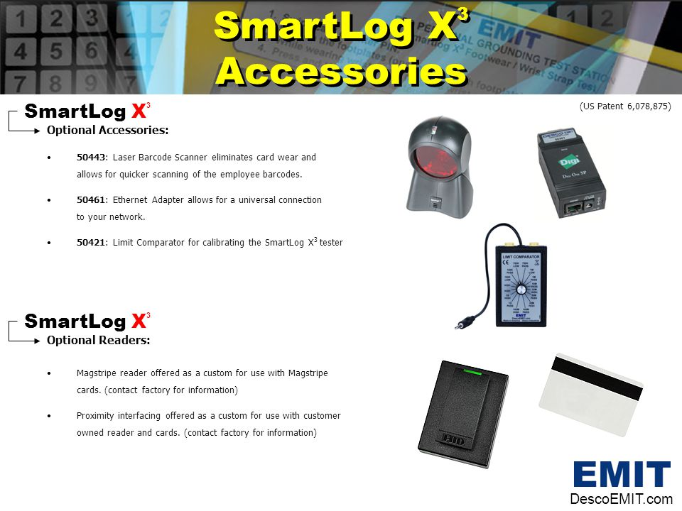 SmartLog X 3 Accessories SmartLog X 3 Accessories SmartLog X 3 Optional Accessories: 50443: Laser Barcode Scanner eliminates card wear and allows for