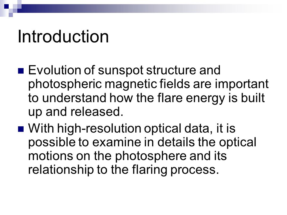 Introduction Evolution of sunspot structure and photospheric magnetic fields are important to understand how the flare energy is built up and released.