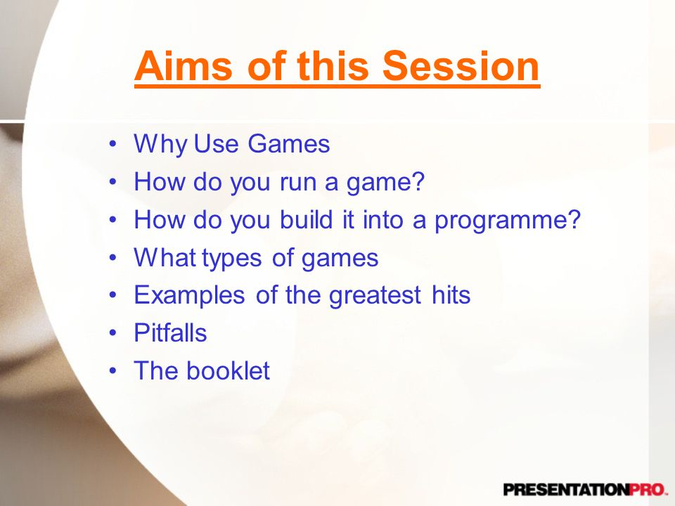 Aims of this Session Why Use Games How do you run a game.