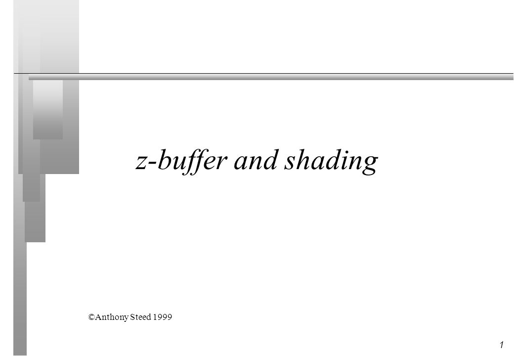 1 z-buffer and shading ©Anthony Steed 1999